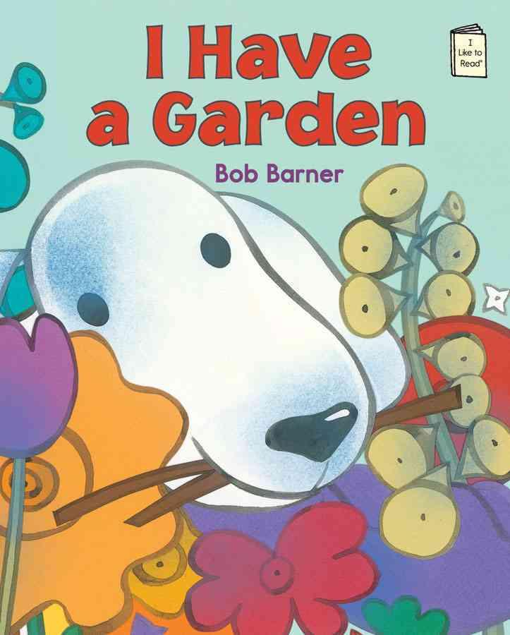I Have a Garden By Barner, Bob/ Barner, Bob (ILT)